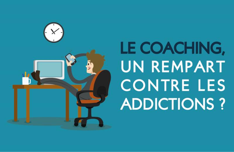 OUI Le coaching peut contribuer à éloigner des addictions potentielles et des comportements de « compensation » susceptibles d'émerger : alcool, drogues, écrans, nourriture...  POURQUOI Ces comportements peuvent survenir à l'occasion d'un choc émotionnel ou d'une perte progressive de confiance en soi, de la sensation d'une absence de perspectives...  COMMENT Le coaching peut aider à  - renforcer la confiance en soi - trouver des éléments de motivation - définir des projets professionnels et personnels - surmonter une perte d'emploi, un deuil, une déception amoureuse - structurer son emploi du temps - gérer son stress et ses conflits internes et externes  POUR QUI Pour l'adulte comme pour l'adolescent, le coaching peut donc faire partie d'un dispositif préventif qui permet d'éviter les dérives, la dépression, le burn out...  QUAND Dès les premiers signes de perte de repères, dès les premières interrogations sur soi ou sur son parcours, ou encore dès le moment où l'on se sent fragilisé ou démuni face à une situation. Si les addictions sont déjà installées, il faut par contre consulter en priorité un thérapeute / médecin spécialisé.